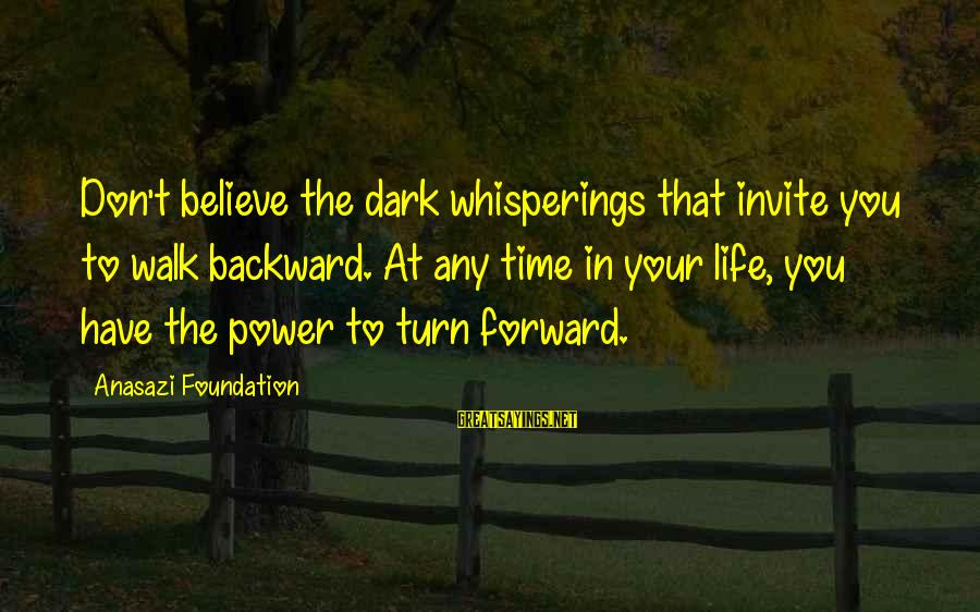 Time Healing Sayings By Anasazi Foundation: Don't believe the dark whisperings that invite you to walk backward. At any time in