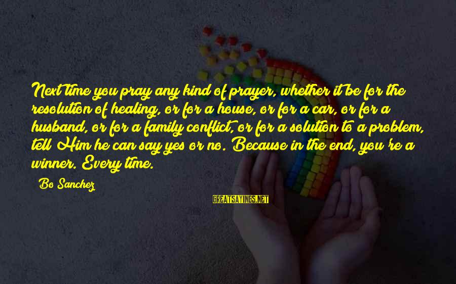 Time Healing Sayings By Bo Sanchez: Next time you pray any kind of prayer, whether it be for the resolution of