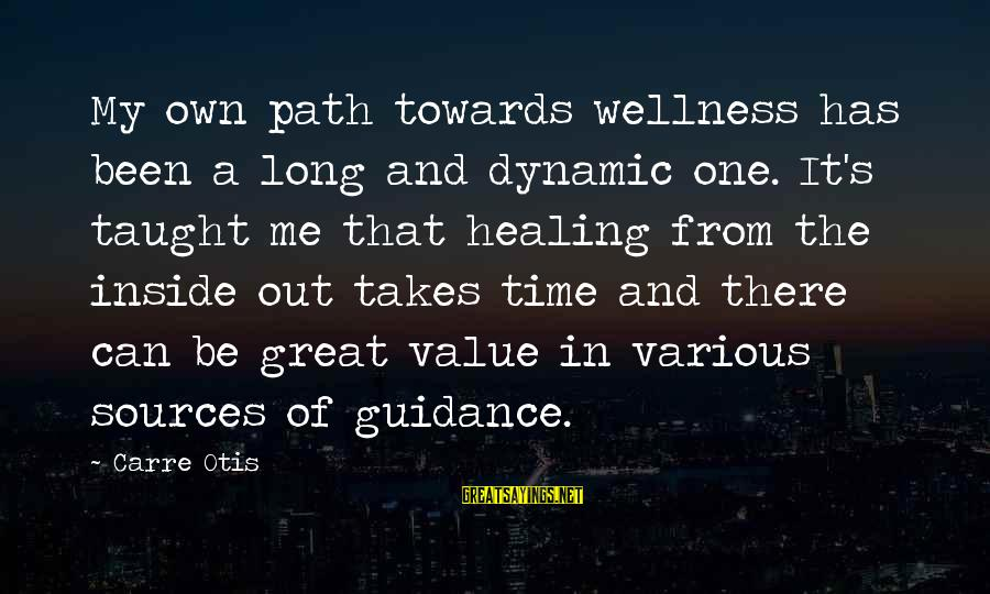 Time Healing Sayings By Carre Otis: My own path towards wellness has been a long and dynamic one. It's taught me