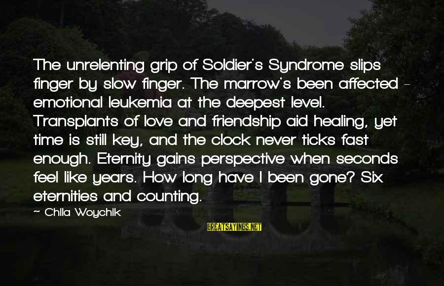 Time Healing Sayings By Chila Woychik: The unrelenting grip of Soldier's Syndrome slips finger by slow finger. The marrow's been affected