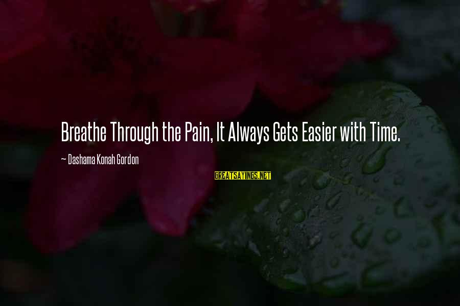 Time Healing Sayings By Dashama Konah Gordon: Breathe Through the Pain, It Always Gets Easier with Time.