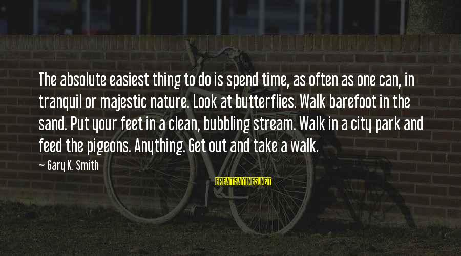 Time Healing Sayings By Gary K. Smith: The absolute easiest thing to do is spend time, as often as one can, in