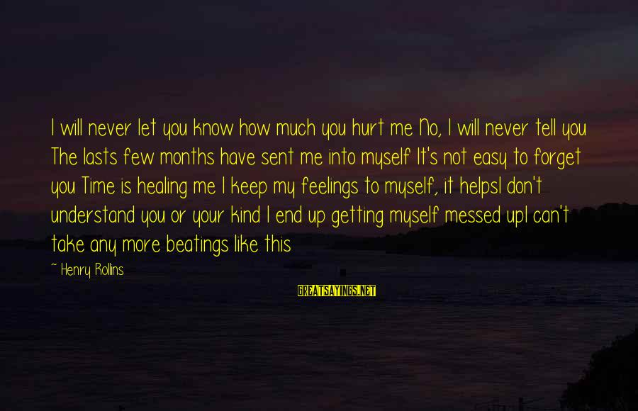 Time Healing Sayings By Henry Rollins: I will never let you know how much you hurt me No, I will never