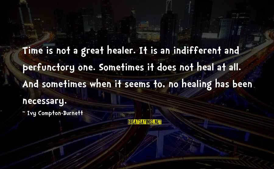 Time Healing Sayings By Ivy Compton-Burnett: Time is not a great healer. It is an indifferent and perfunctory one. Sometimes it