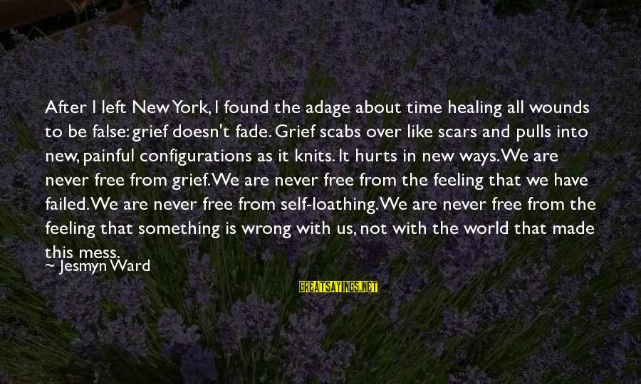 Time Healing Sayings By Jesmyn Ward: After I left New York, I found the adage about time healing all wounds to
