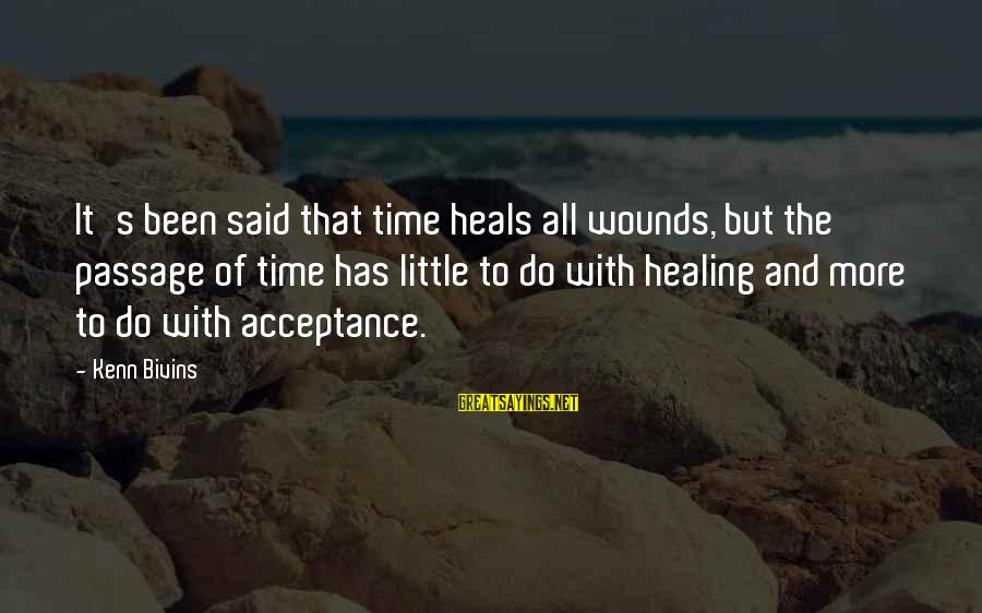 Time Healing Sayings By Kenn Bivins: It's been said that time heals all wounds, but the passage of time has little