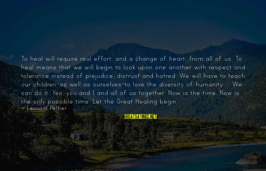 Time Healing Sayings By Leonard Peltier: To heal will require real effort, and a change of heart, from all of us.