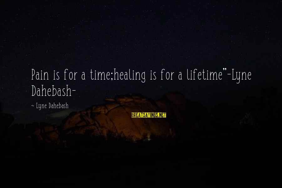 """Time Healing Sayings By Lyne Dahebash: Pain is for a time;healing is for a lifetime""""-Lyne Dahebash-"""