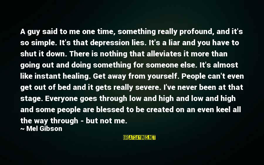Time Healing Sayings By Mel Gibson: A guy said to me one time, something really profound, and it's so simple. It's