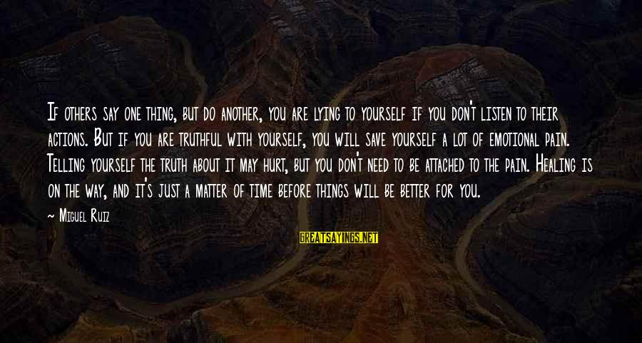 Time Healing Sayings By Miguel Ruiz: If others say one thing, but do another, you are lying to yourself if you