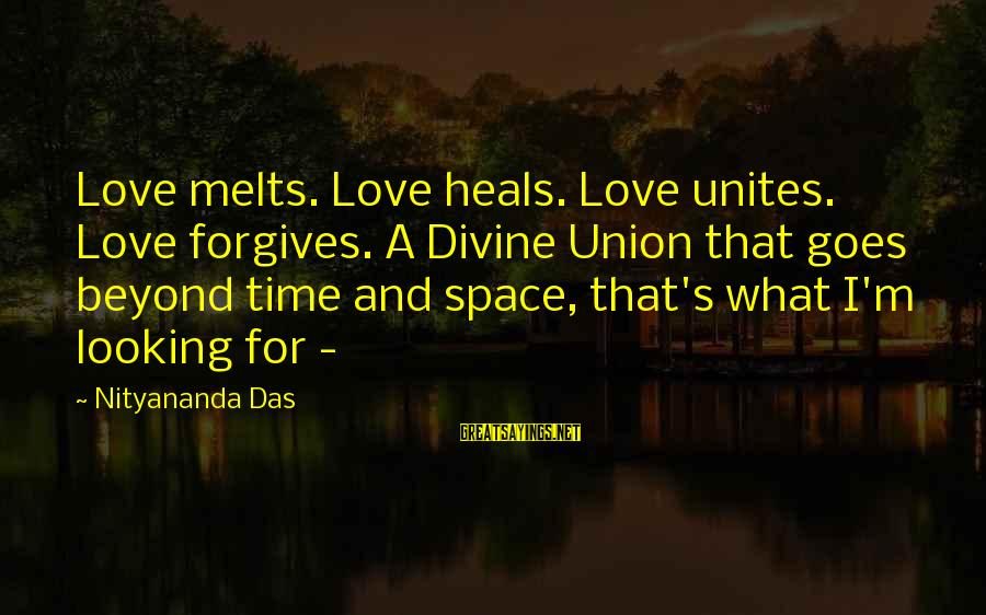 Time Healing Sayings By Nityananda Das: Love melts. Love heals. Love unites. Love forgives. A Divine Union that goes beyond time