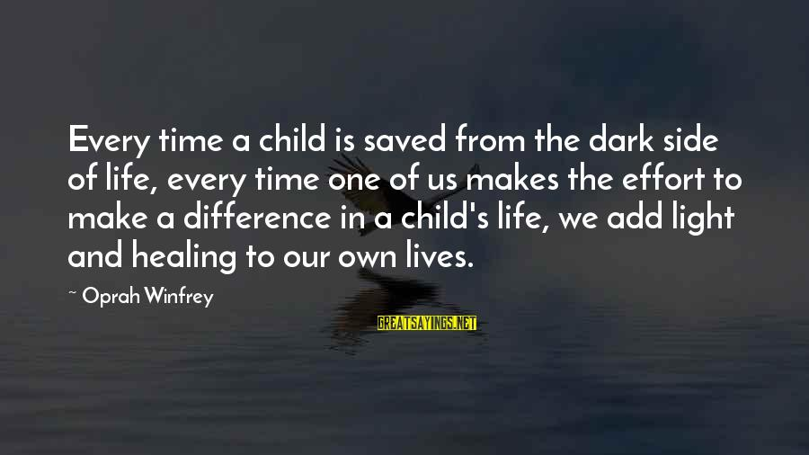 Time Healing Sayings By Oprah Winfrey: Every time a child is saved from the dark side of life, every time one