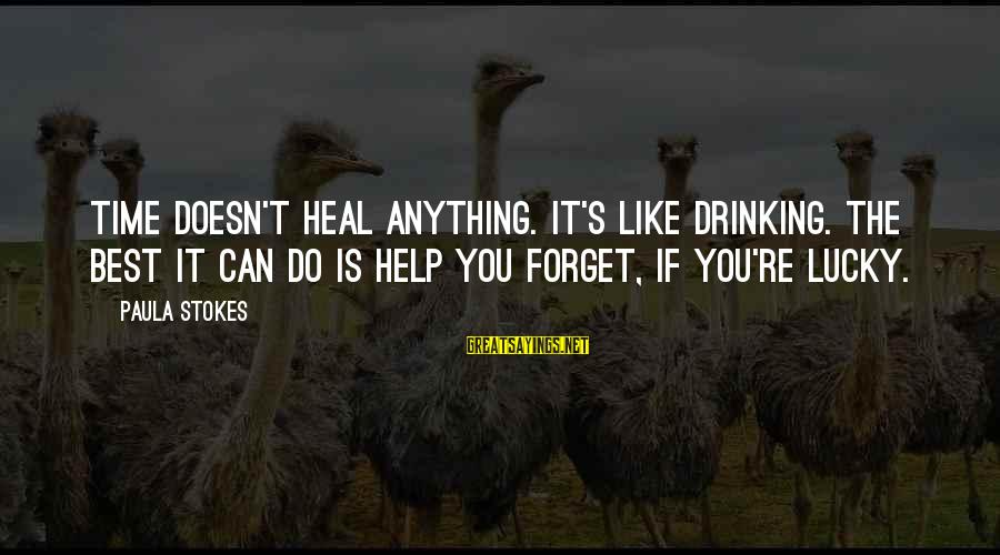 Time Healing Sayings By Paula Stokes: Time doesn't heal anything. It's like drinking. The best it can do is help you