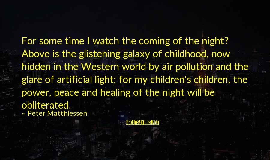 Time Healing Sayings By Peter Matthiessen: For some time I watch the coming of the night? Above is the glistening galaxy