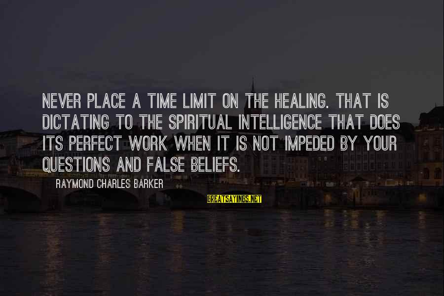 Time Healing Sayings By Raymond Charles Barker: Never place a time limit on the healing. That is dictating to the spiritual intelligence