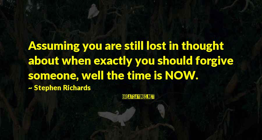 Time Healing Sayings By Stephen Richards: Assuming you are still lost in thought about when exactly you should forgive someone, well