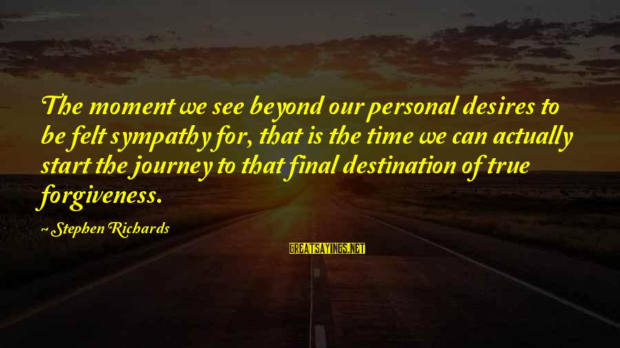 Time Healing Sayings By Stephen Richards: The moment we see beyond our personal desires to be felt sympathy for, that is