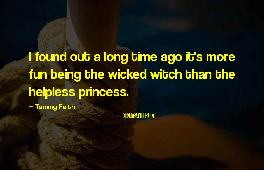 Time Healing Sayings By Tammy Faith: I found out a long time ago it's more fun being the wicked witch than