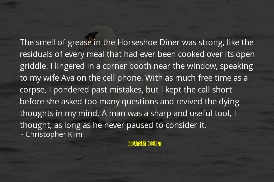 Time In Sayings By Christopher Klim: The smell of grease in the Horseshoe Diner was strong, like the residuals of every
