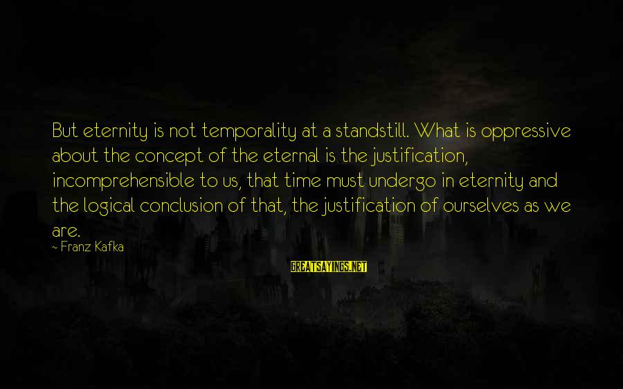 Time In Sayings By Franz Kafka: But eternity is not temporality at a standstill. What is oppressive about the concept of