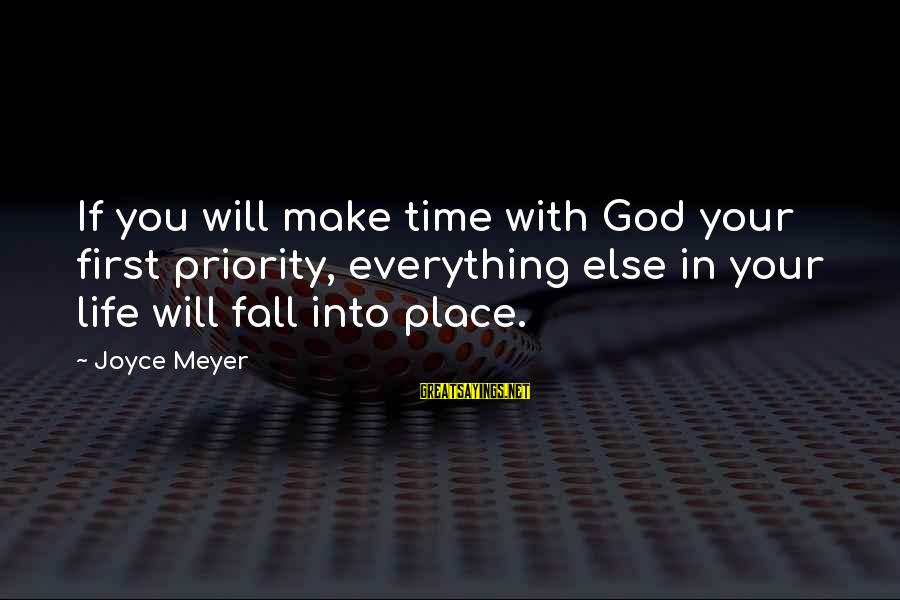 Time In Sayings By Joyce Meyer: If you will make time with God your first priority, everything else in your life
