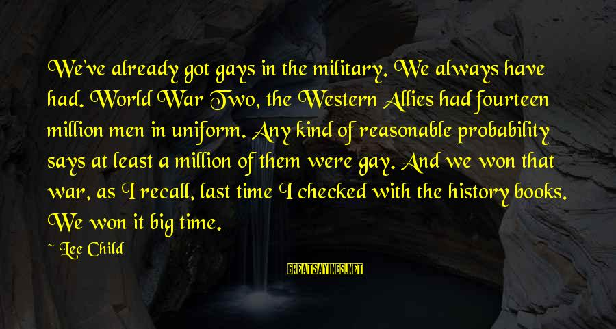 Time In Sayings By Lee Child: We've already got gays in the military. We always have had. World War Two, the