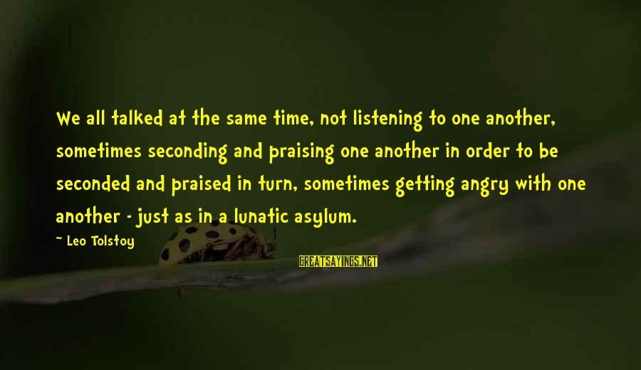 Time In Sayings By Leo Tolstoy: We all talked at the same time, not listening to one another, sometimes seconding and