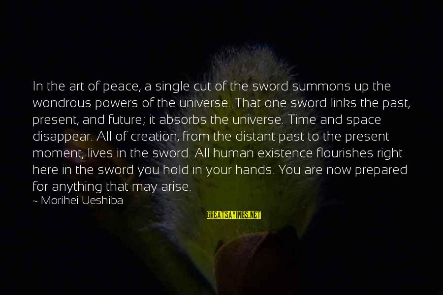 Time In Sayings By Morihei Ueshiba: In the art of peace, a single cut of the sword summons up the wondrous