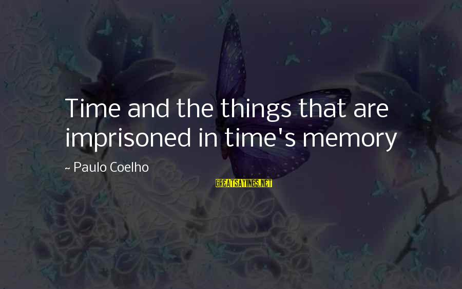 Time In Sayings By Paulo Coelho: Time and the things that are imprisoned in time's memory