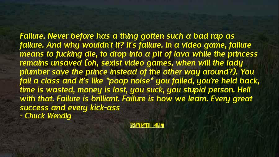 Time Is Money Rap Sayings By Chuck Wendig: Failure. Never before has a thing gotten such a bad rap as failure. And why