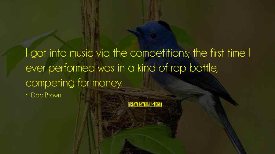 Time Is Money Rap Sayings By Doc Brown: I got into music via the competitions; the first time I ever performed was in
