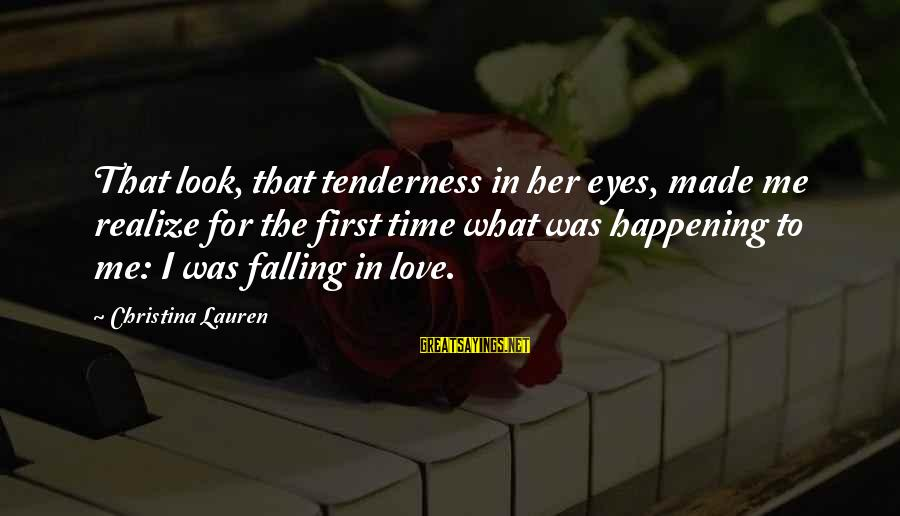 Time Love And Tenderness Sayings By Christina Lauren: That look, that tenderness in her eyes, made me realize for the first time what