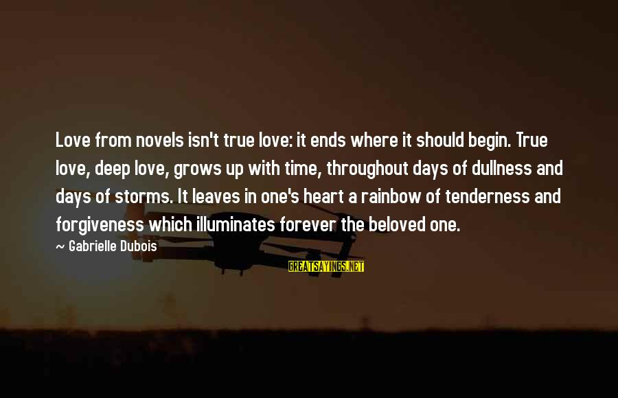 Time Love And Tenderness Sayings By Gabrielle Dubois: Love from novels isn't true love: it ends where it should begin. True love, deep