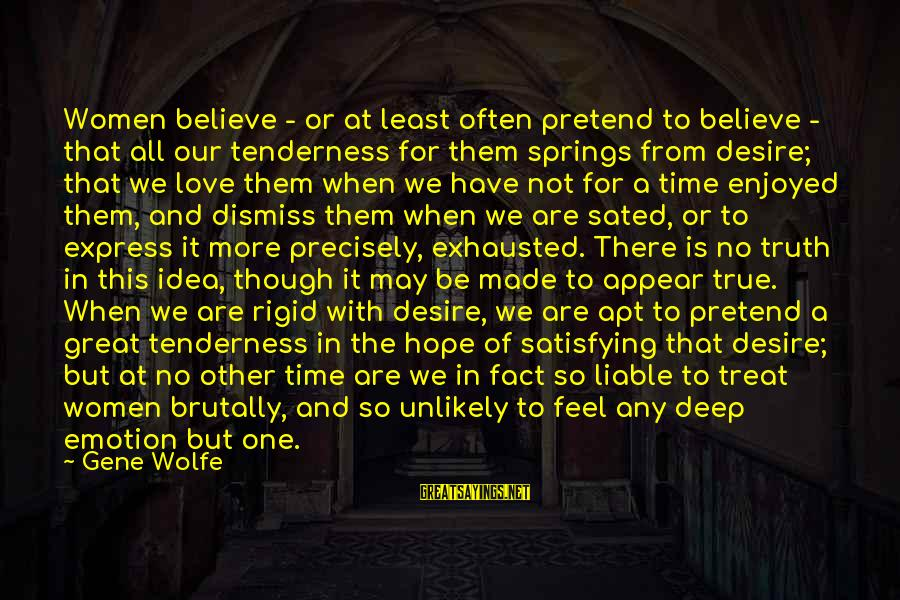 Time Love And Tenderness Sayings By Gene Wolfe: Women believe - or at least often pretend to believe - that all our tenderness