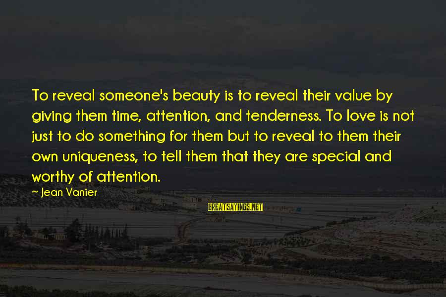 Time Love And Tenderness Sayings By Jean Vanier: To reveal someone's beauty is to reveal their value by giving them time, attention, and