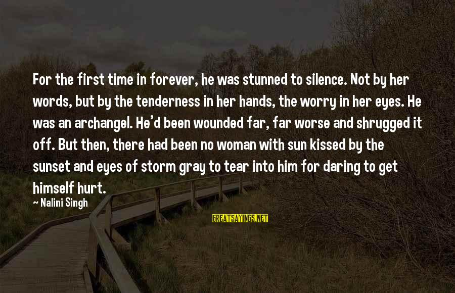 Time Love And Tenderness Sayings By Nalini Singh: For the first time in forever, he was stunned to silence. Not by her words,