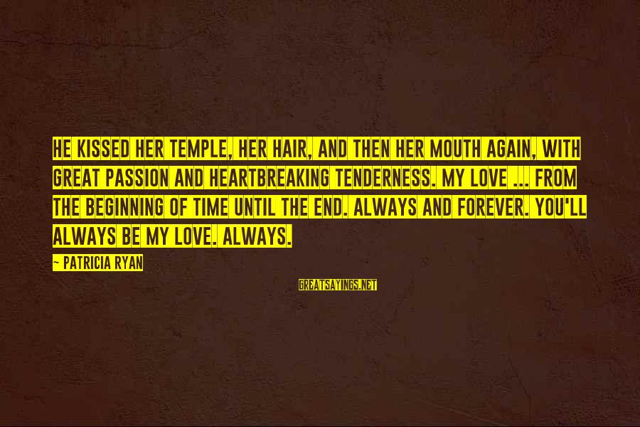 Time Love And Tenderness Sayings By Patricia Ryan: He kissed her temple, her hair, and then her mouth again, with great passion and