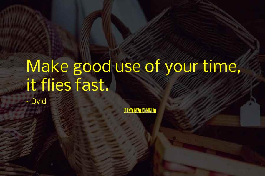 Time Really Flies So Fast Sayings By Ovid: Make good use of your time, it flies fast.