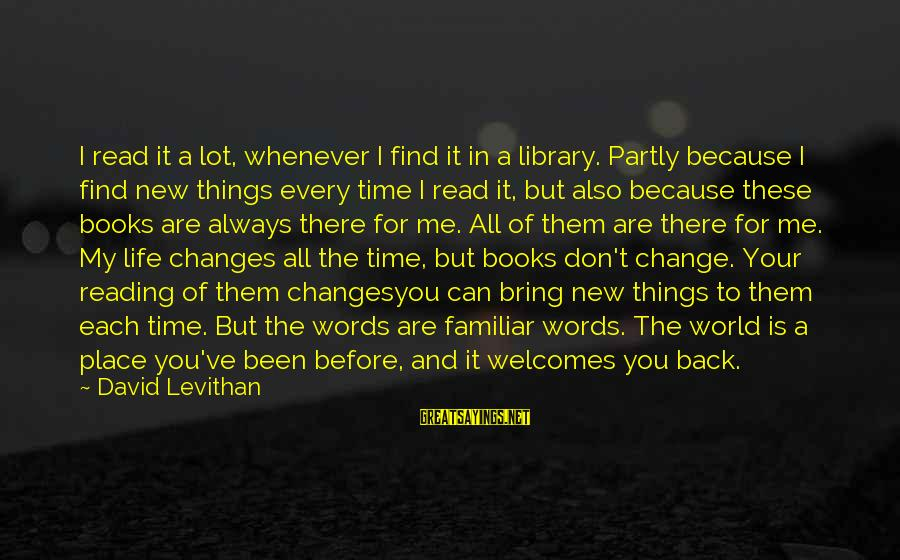 Time To Bring Change Sayings By David Levithan: I read it a lot, whenever I find it in a library. Partly because I