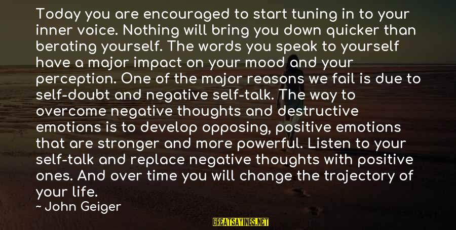 Time To Bring Change Sayings By John Geiger: Today you are encouraged to start tuning in to your inner voice. Nothing will bring