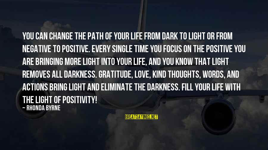 Time To Bring Change Sayings By Rhonda Byrne: You can change the path of your life from dark to light or from negative