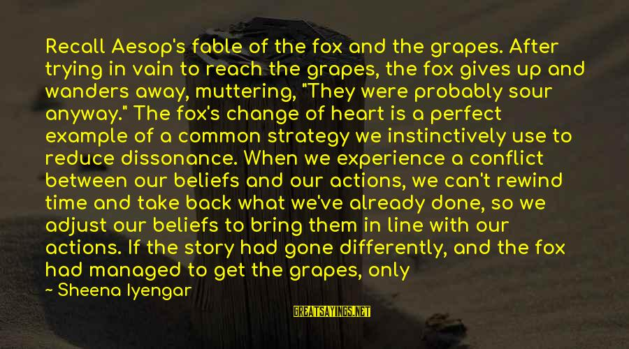Time To Bring Change Sayings By Sheena Iyengar: Recall Aesop's fable of the fox and the grapes. After trying in vain to reach