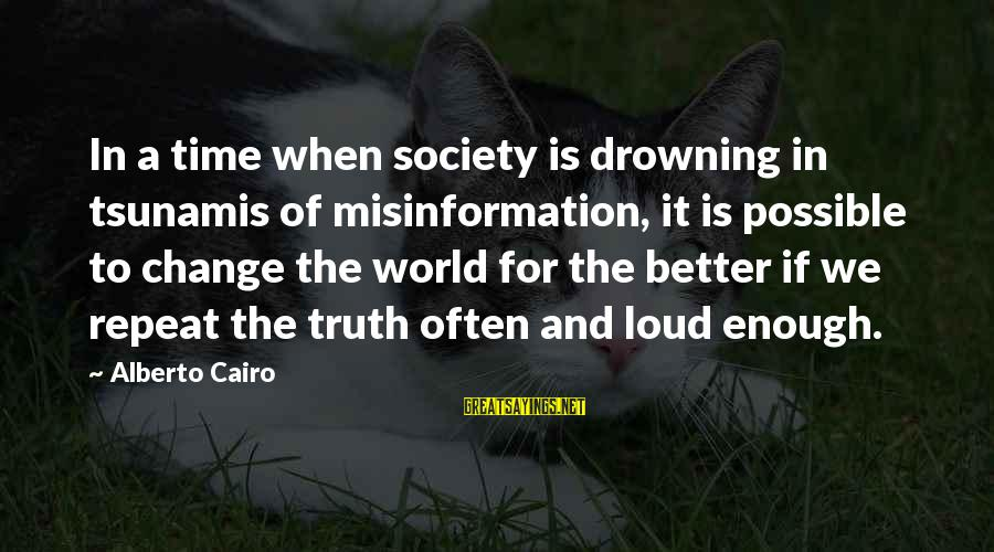 Time To Change For The Better Sayings By Alberto Cairo: In a time when society is drowning in tsunamis of misinformation, it is possible to