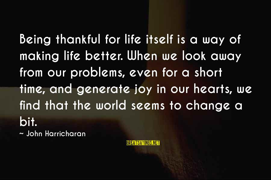 Time To Change For The Better Sayings By John Harricharan: Being thankful for life itself is a way of making life better. When we look