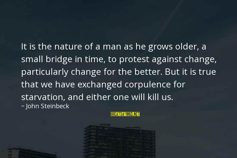 Time To Change For The Better Sayings By John Steinbeck: It is the nature of a man as he grows older, a small bridge in