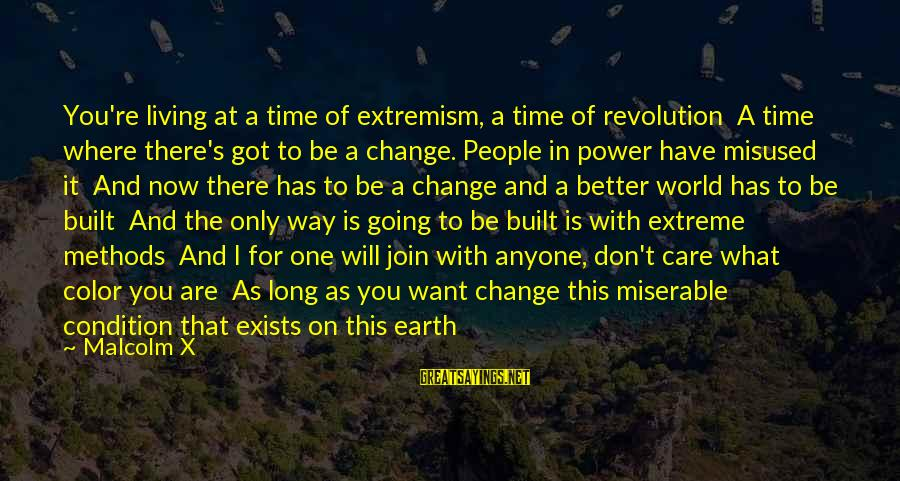 Time To Change For The Better Sayings By Malcolm X: You're living at a time of extremism, a time of revolution A time where there's