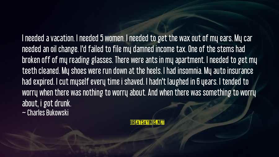 Time To Change Myself Sayings By Charles Bukowski: I needed a vacation. I needed 5 women. I needed to get the wax out