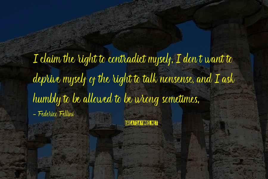Time To Change Myself Sayings By Federico Fellini: I claim the right to contradict myself. I don't want to deprive myself of the