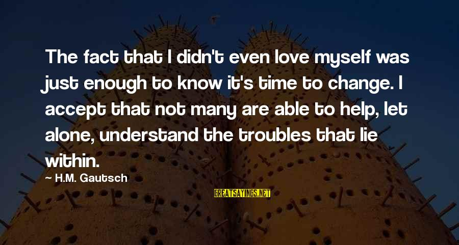 Time To Change Myself Sayings By H.M. Gautsch: The fact that I didn't even love myself was just enough to know it's time