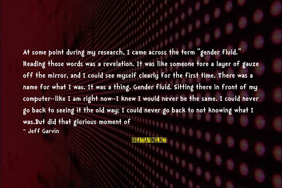 """Time To Change Myself Sayings By Jeff Garvin: At some point during my research, I came across the term """"gender fluid."""" Reading those"""